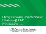 Library Scholarly Communication Initiatives at the University of North Dakota by Sara K. Kuhn and Holly Gabriel