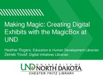 Making Magic: Creating Digital Exhibits with the MagicBox at UND by Heather Rogers and Zeineb Yousif