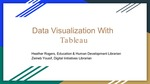 Data Visualization with Tableau by Heather Rogers and Zeineb Yousif
