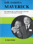 "The Dakota Maverick: the Political Life of William Langer, also known as ""Wild Bill"" Langer by Agnes Geelan by Agnes Geelan"