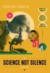 Rosalind Franklin, Science Not Silence by Amanda Phingbodhipakkiya