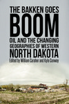The Bakken Goes Boom: Oil and the Changing Geographies of Western North Dakota