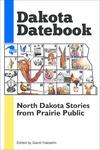 Dakota Datebook: North Dakota Stories from Prairie Public